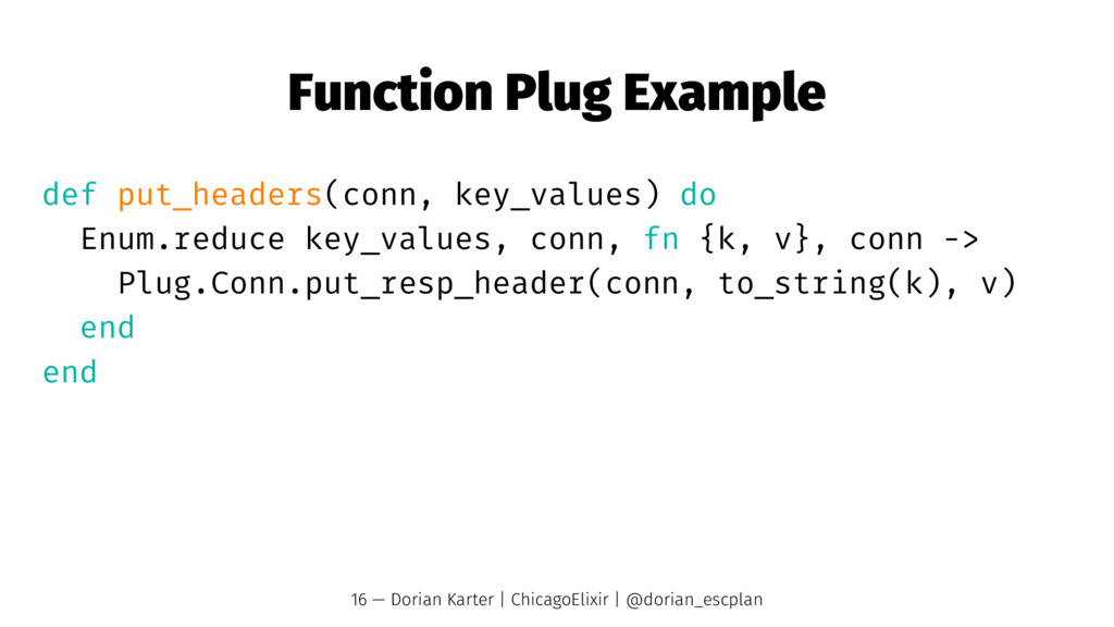 Function Plug Example def put_headers(conn, key...