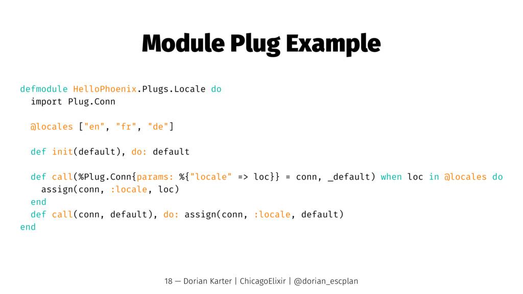 Module Plug Example defmodule HelloPhoenix.Plug...