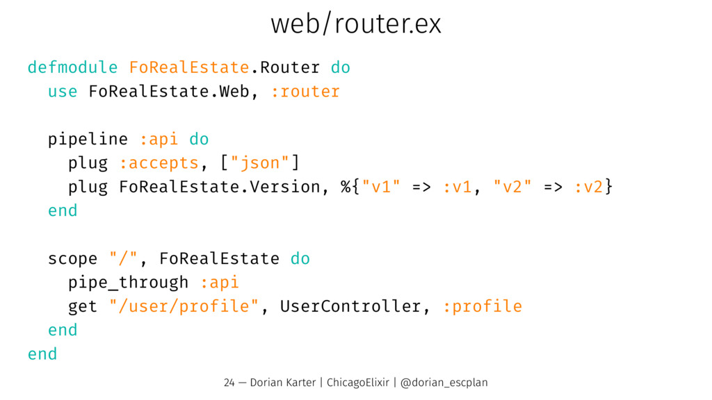 web/router.ex defmodule FoRealEstate.Router do ...
