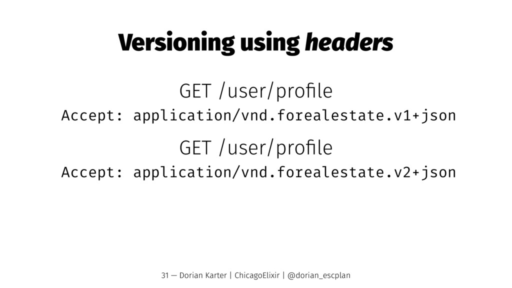Versioning using headers GET /user/profile Accep...