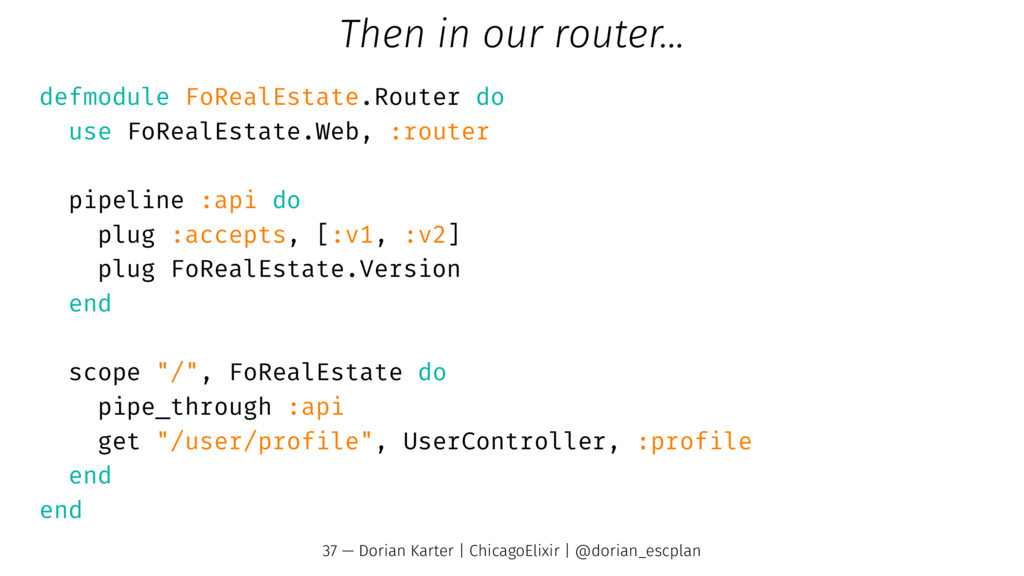 Then in our router... defmodule FoRealEstate.Ro...