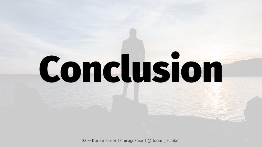 Conclusion 38 — Dorian Karter | ChicagoElixir |...
