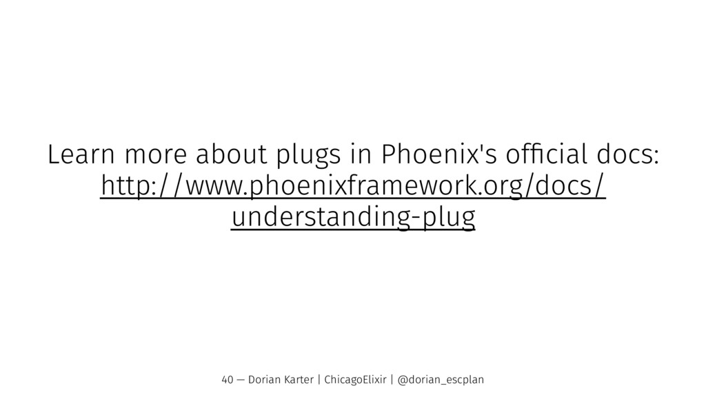 Learn more about plugs in Phoenix's official doc...
