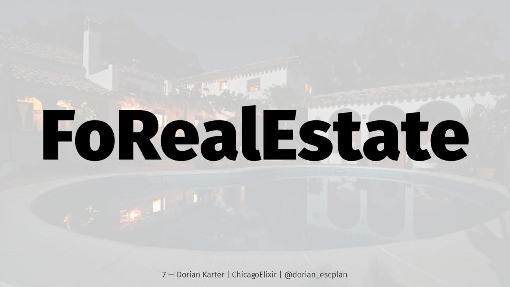 FoRealEstate 7 — Dorian Karter | ChicagoElixir ...