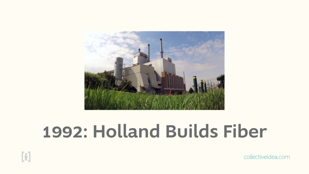 collectiveidea.com 1992: Holland Builds Fiber