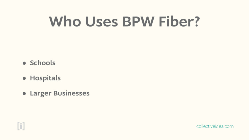 collectiveidea.com Who Uses BPW Fiber? • School...