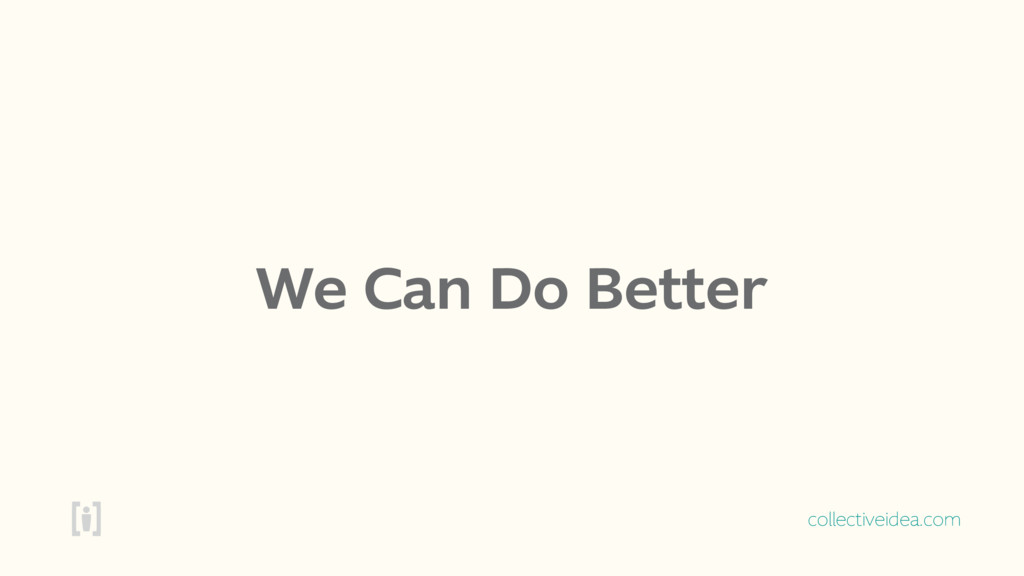 collectiveidea.com We Can Do Better