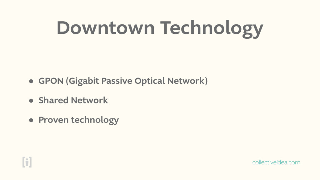 collectiveidea.com Downtown Technology • GPON (...