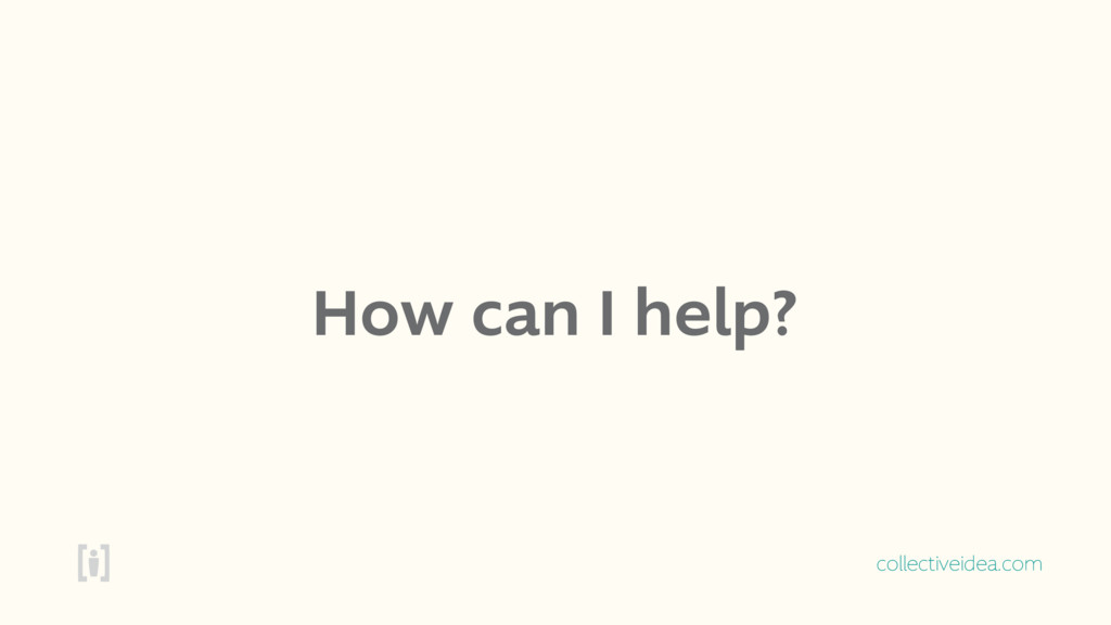 collectiveidea.com How can I help?