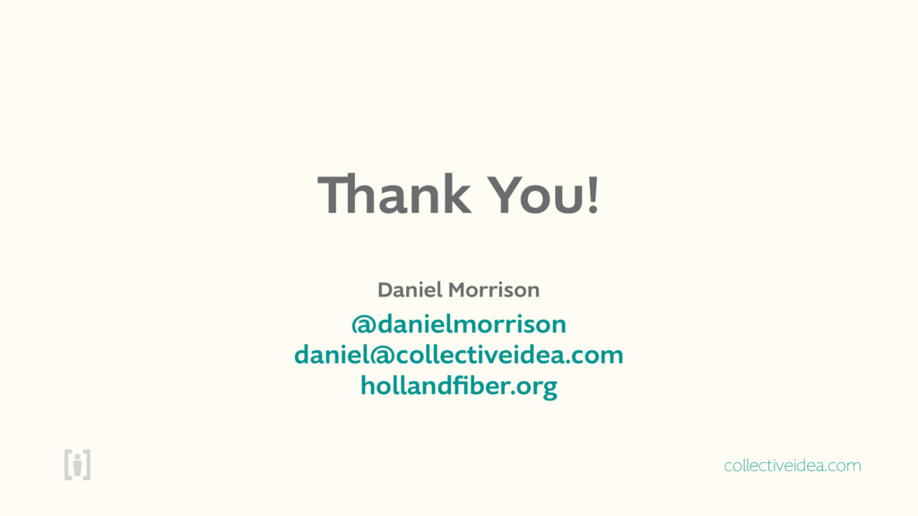 collectiveidea.com Thank You! Daniel Morrison @...