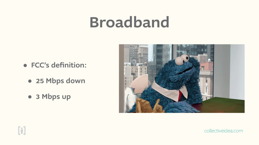 collectiveidea.com Broadband • FCC's definition:...