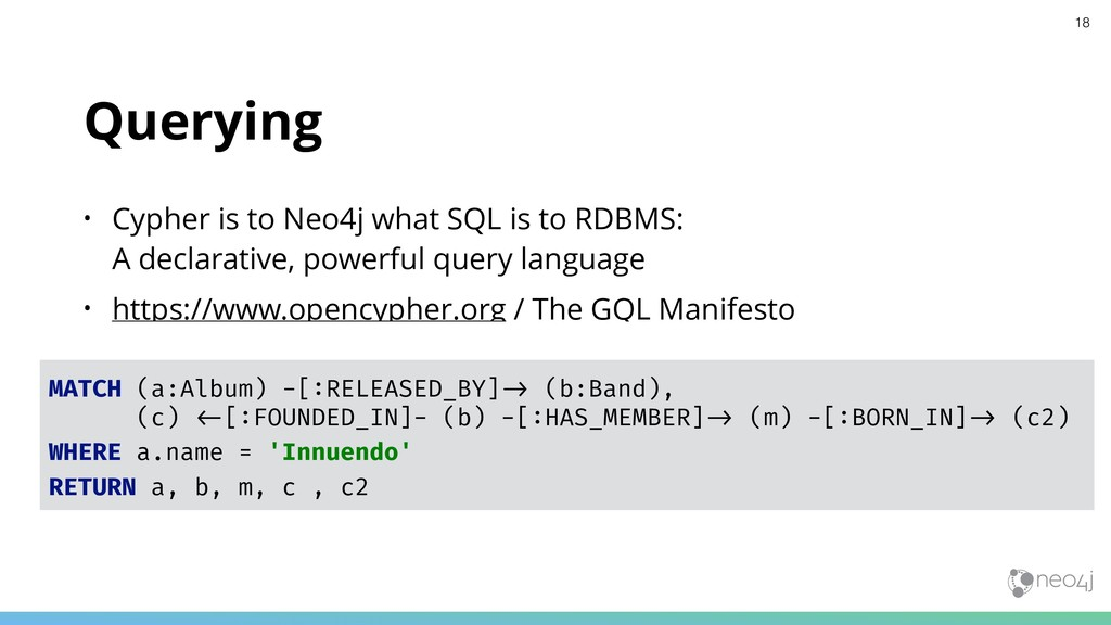 Querying • Cypher is to Neo4j what SQL is to RD...