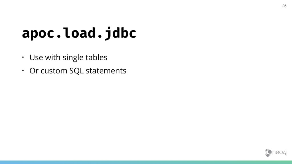 apoc.load.jdbc • Use with single tables • Or cu...