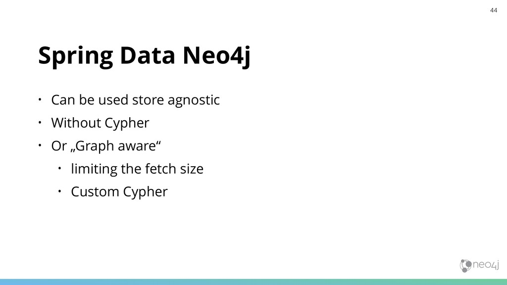 Spring Data Neo4j • Can be used store agnostic ...