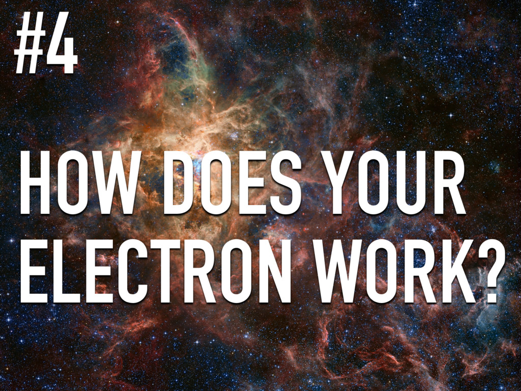 HOW DOES YOUR ELECTRON WORK? #4