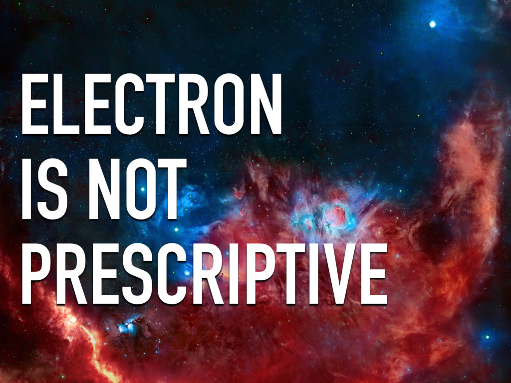 ELECTRON IS NOT PRESCRIPTIVE