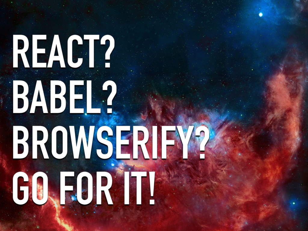 REACT? BABEL? BROWSERIFY? GO FOR IT!