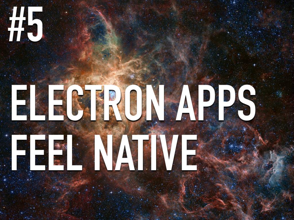 ELECTRON APPS FEEL NATIVE #5