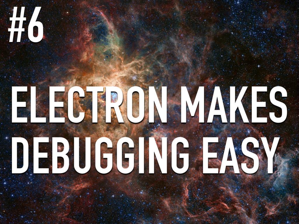 ELECTRON MAKES DEBUGGING EASY #6