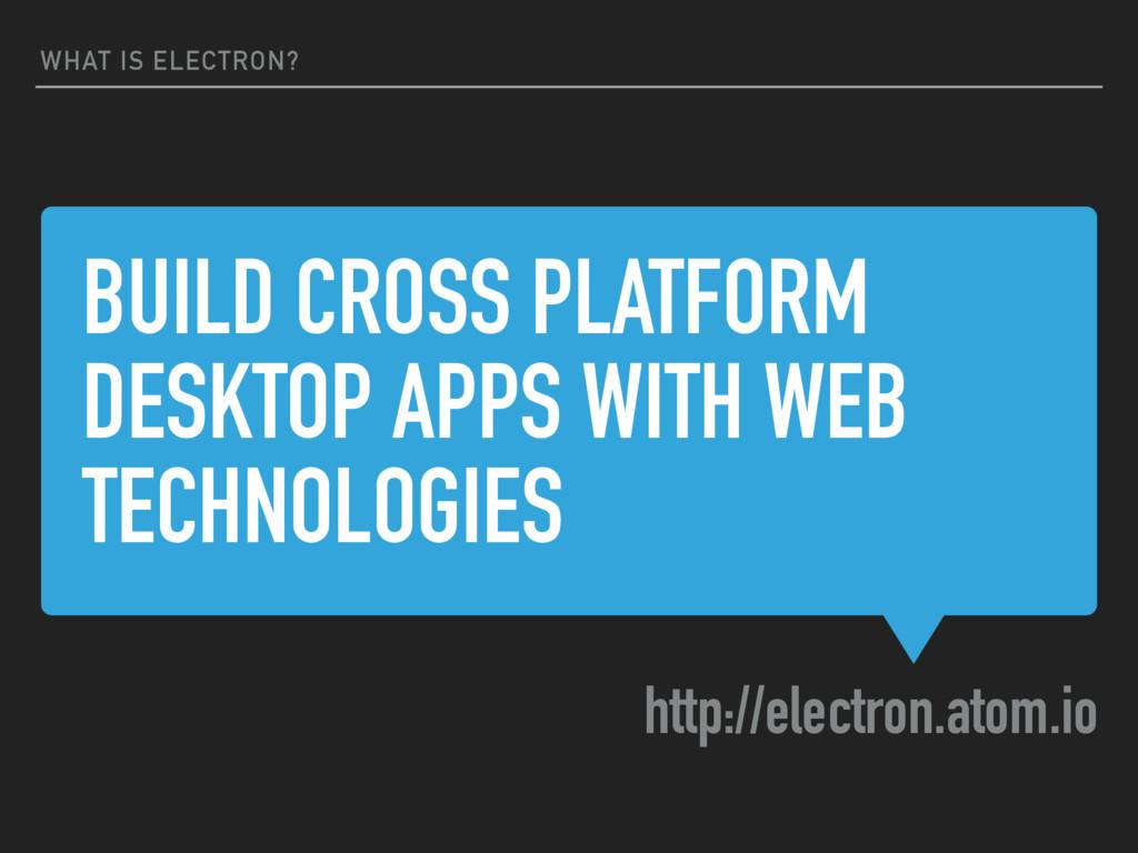 BUILD CROSS PLATFORM DESKTOP APPS WITH WEB TECH...