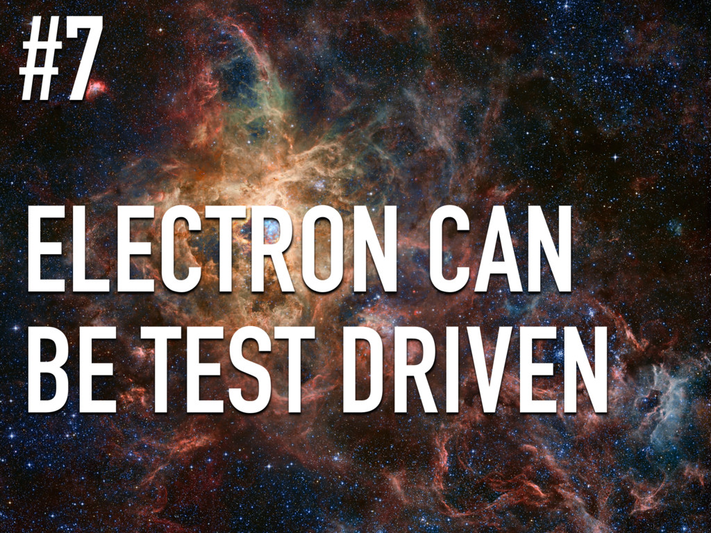 ELECTRON CAN BE TEST DRIVEN #7