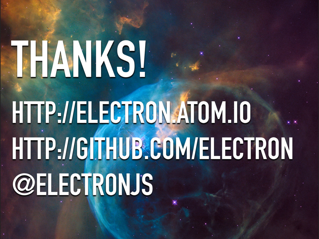 THANKS! HTTP://ELECTRON.ATOM.IO HTTP://GITHUB.C...