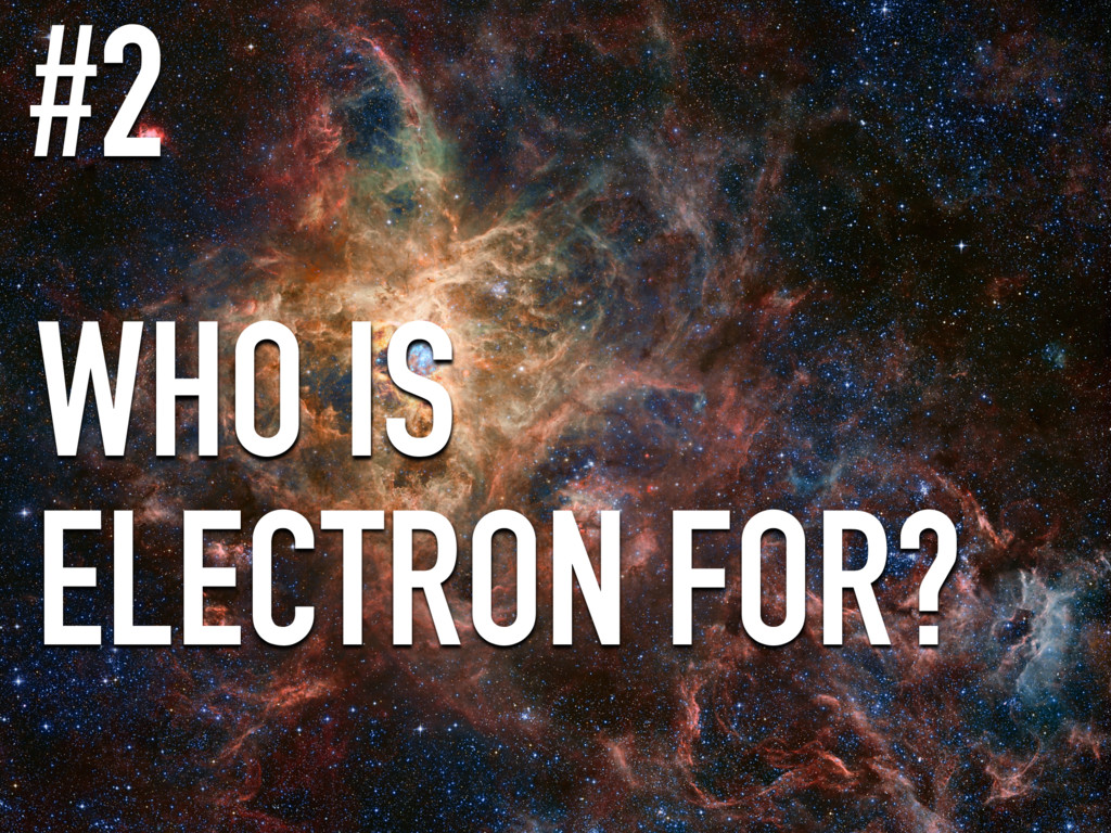 WHO IS ELECTRON FOR? #2