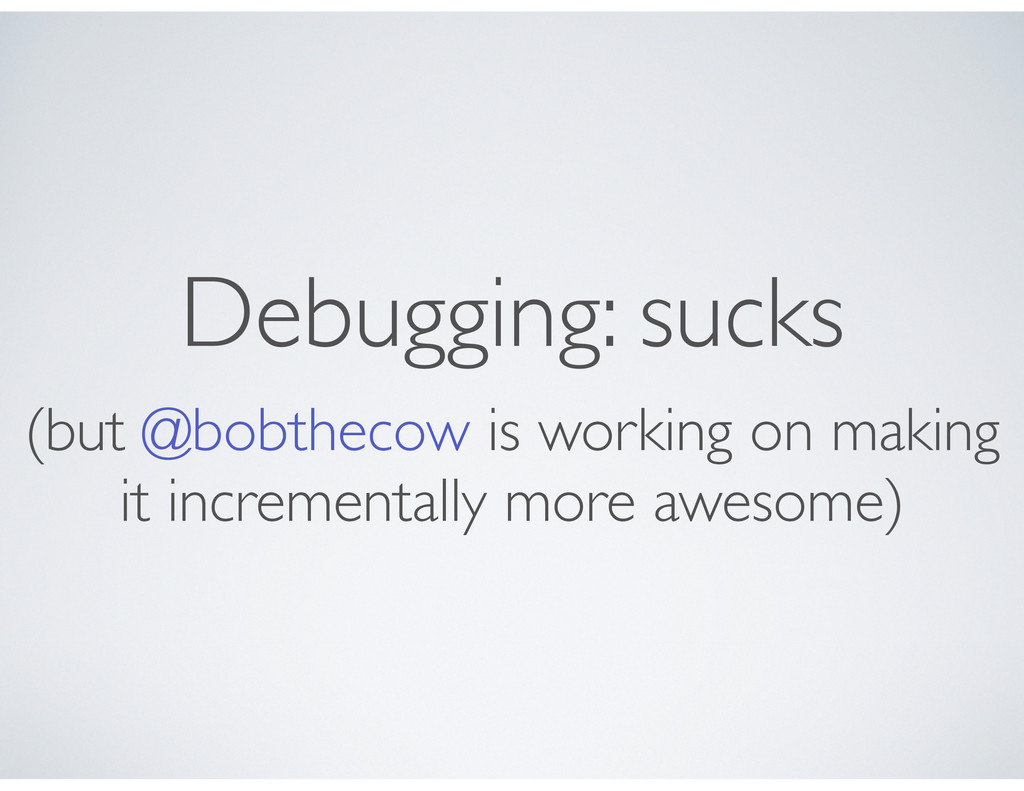 Debugging: sucks (but @bobthecow is working on ...