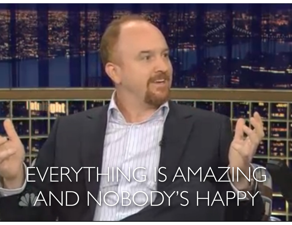 EVERYTHING IS AMAZING AND NOBODY'S HAPPY