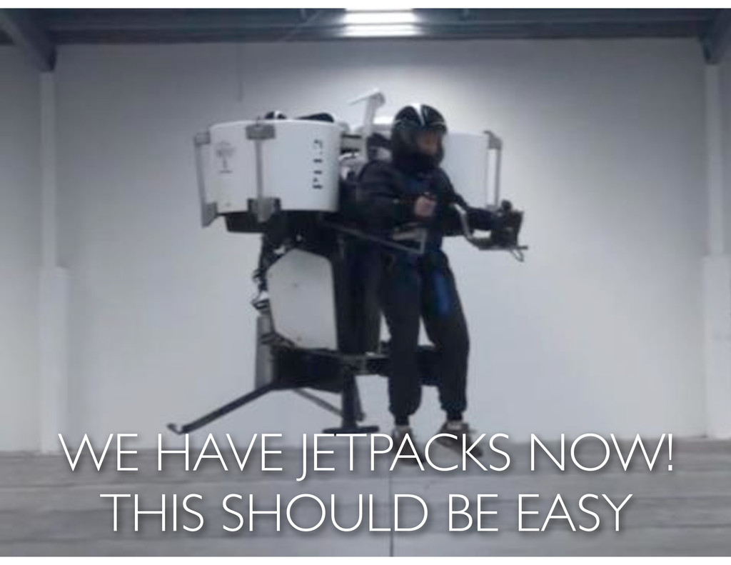 WE HAVE JETPACKS NOW! THIS SHOULD BE EASY