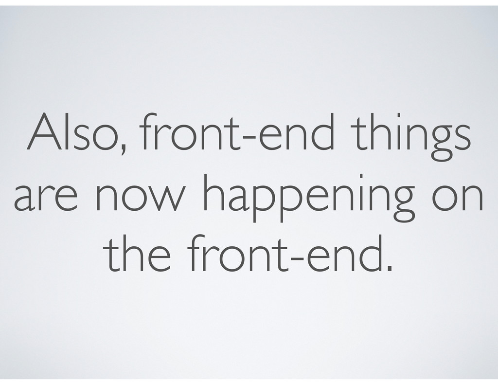 Also, front-end things are now happening on the...