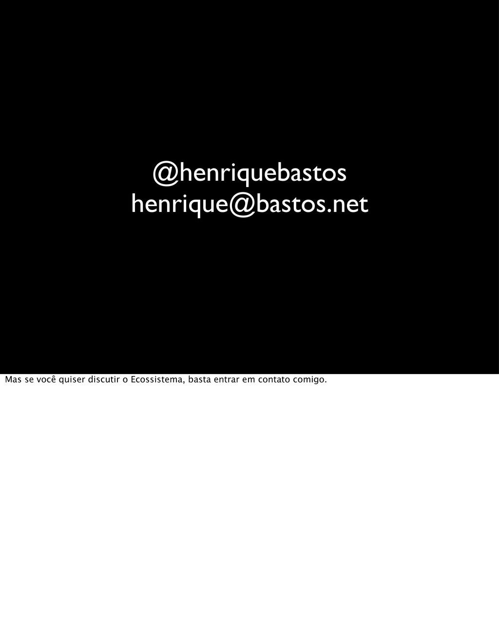 @henriquebastos henrique@bastos.net Mas se você...