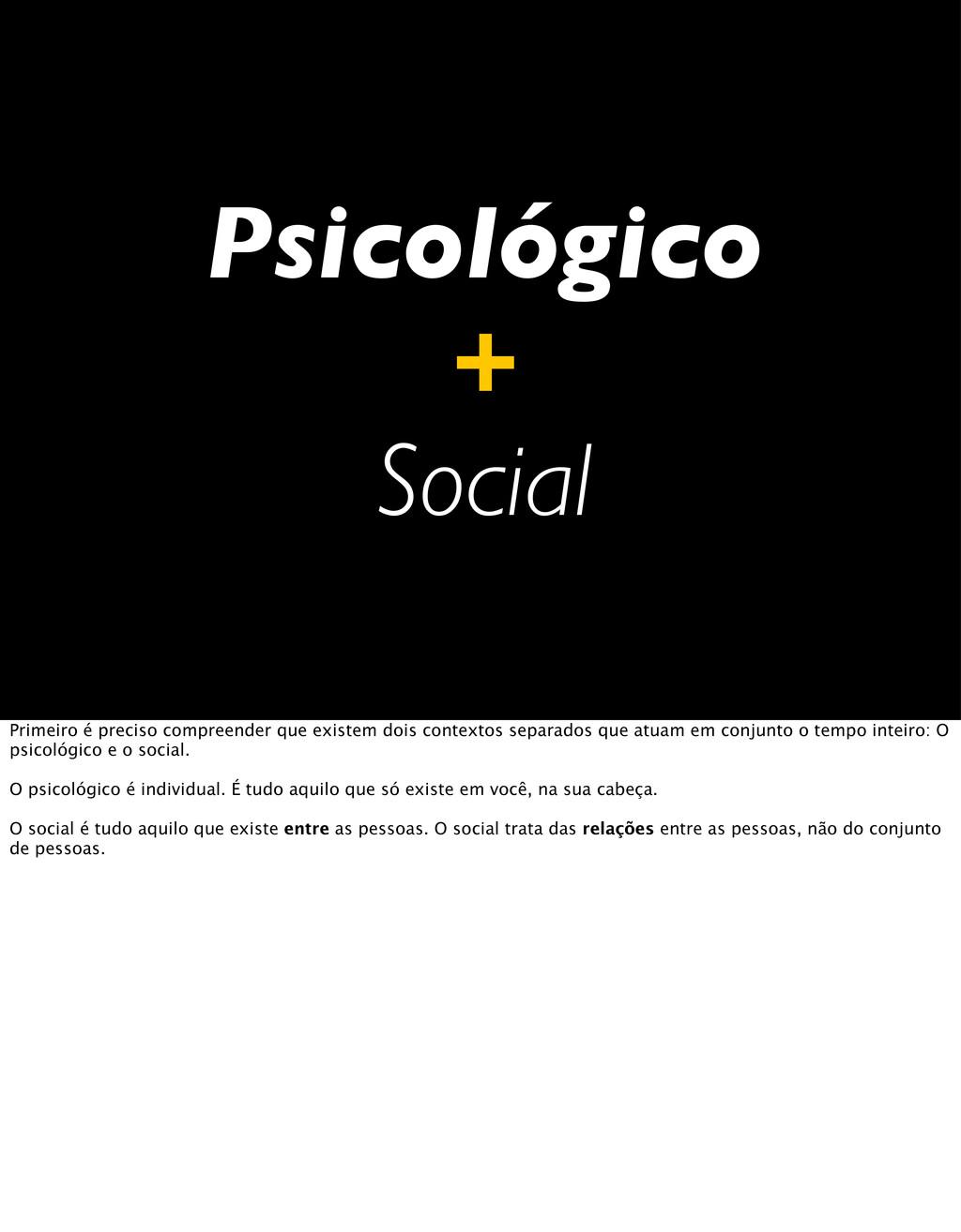 Psicológico + Social Primeiro é preciso compree...