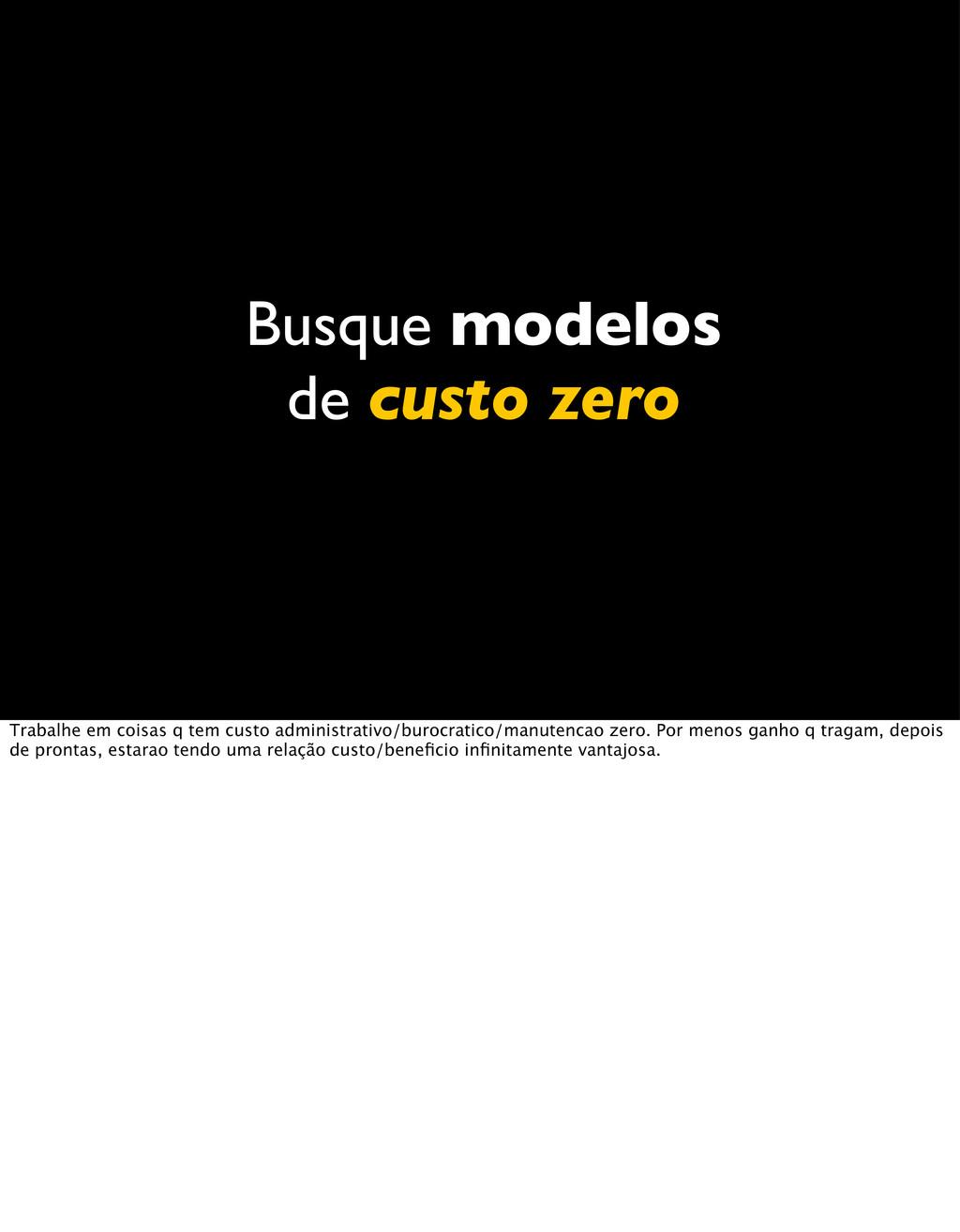 Busque modelos de custo zero Trabalhe em coisas...
