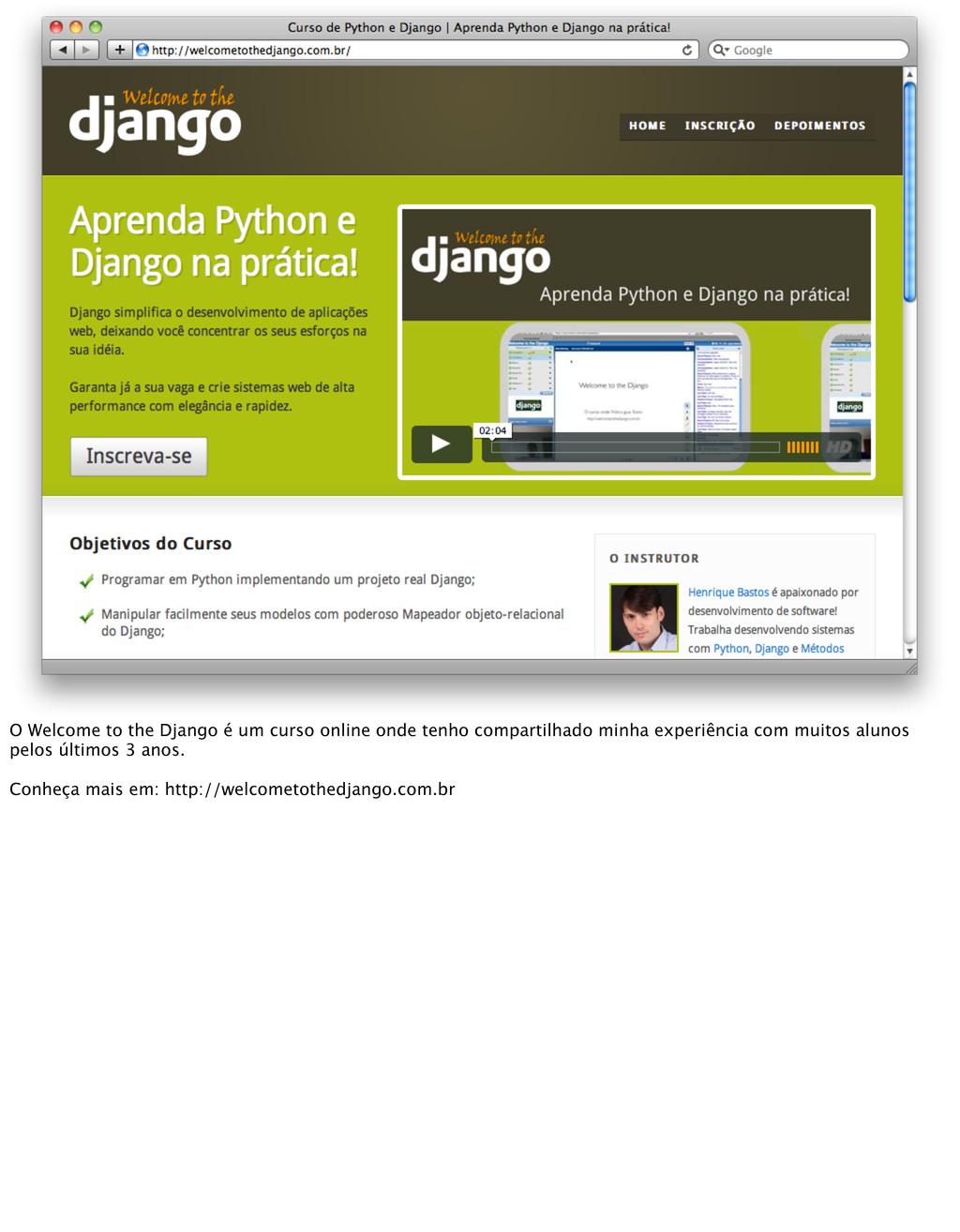 O Welcome to the Django é um curso online onde ...
