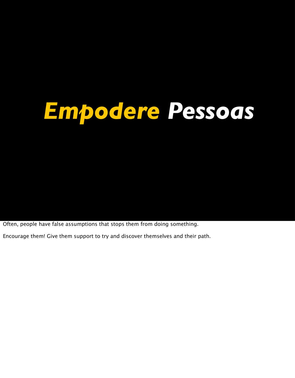 Empodere Pessoas Often, people have false assum...