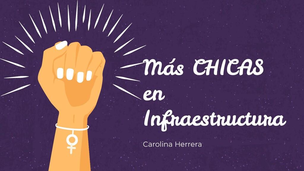 Más CHICAS en Infraestructura Carolina Herrera
