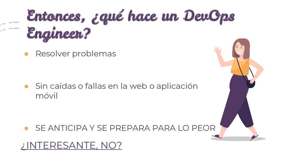 Entonces, ¿qué hace un DevOps Engineer? ● Resol...