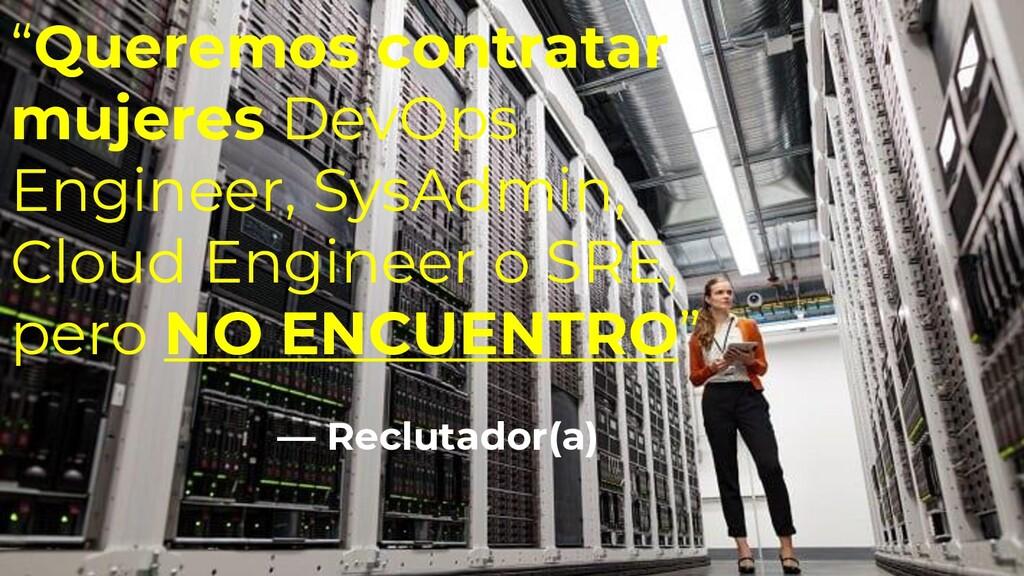 """"""" """"Queremos contratar mujeres DevOps Engineer, ..."""