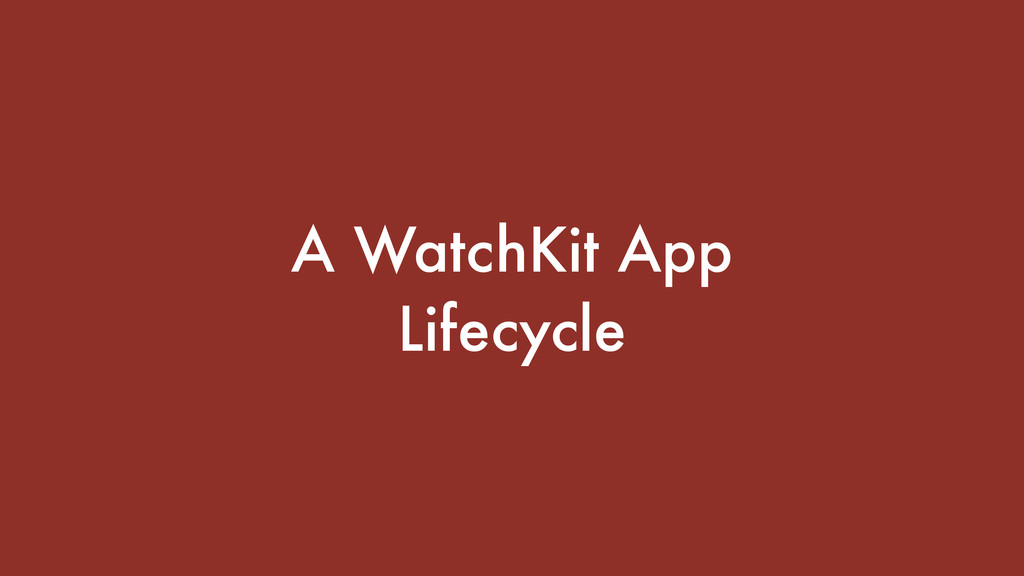 A WatchKit App Lifecycle