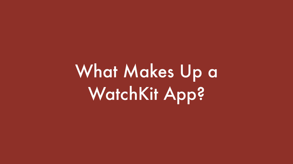 What Makes Up a WatchKit App?