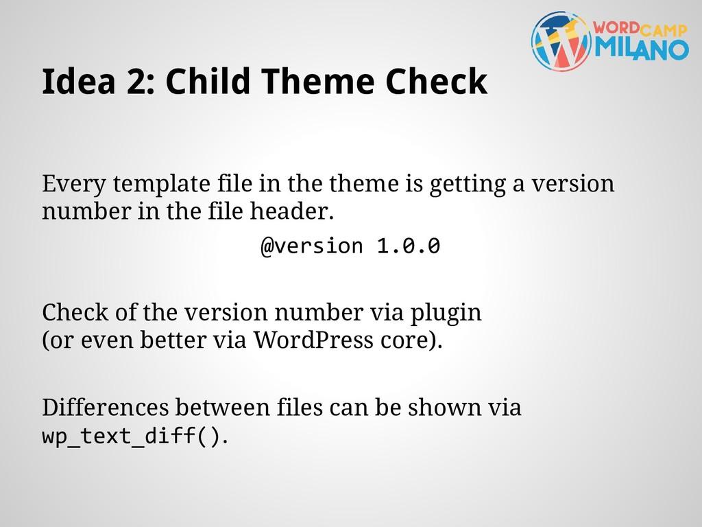 Idea 2: Child Theme Check Every template file i...