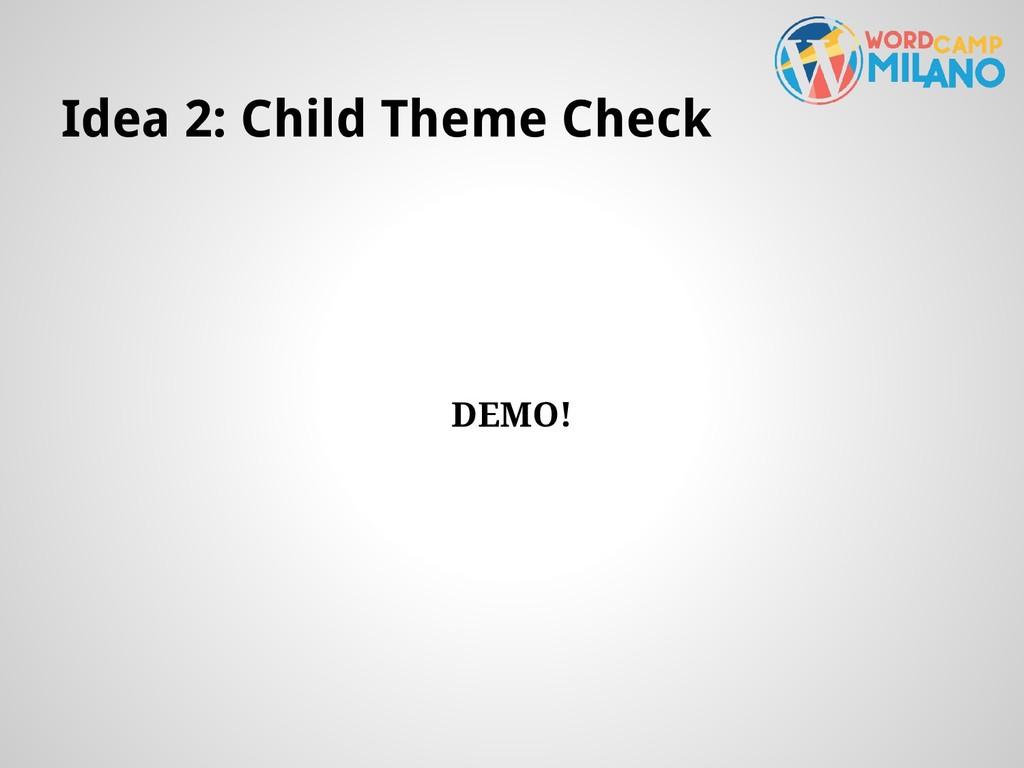 Idea 2: Child Theme Check DEMO!