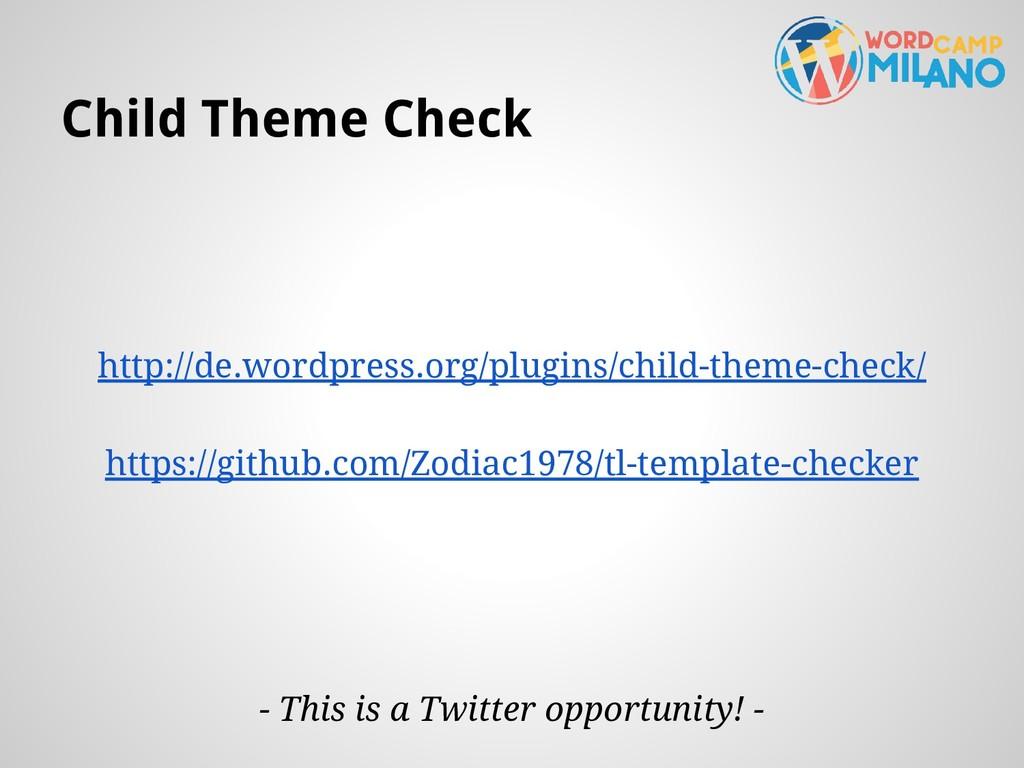 Child Theme Check http://de.wordpress.org/plugi...