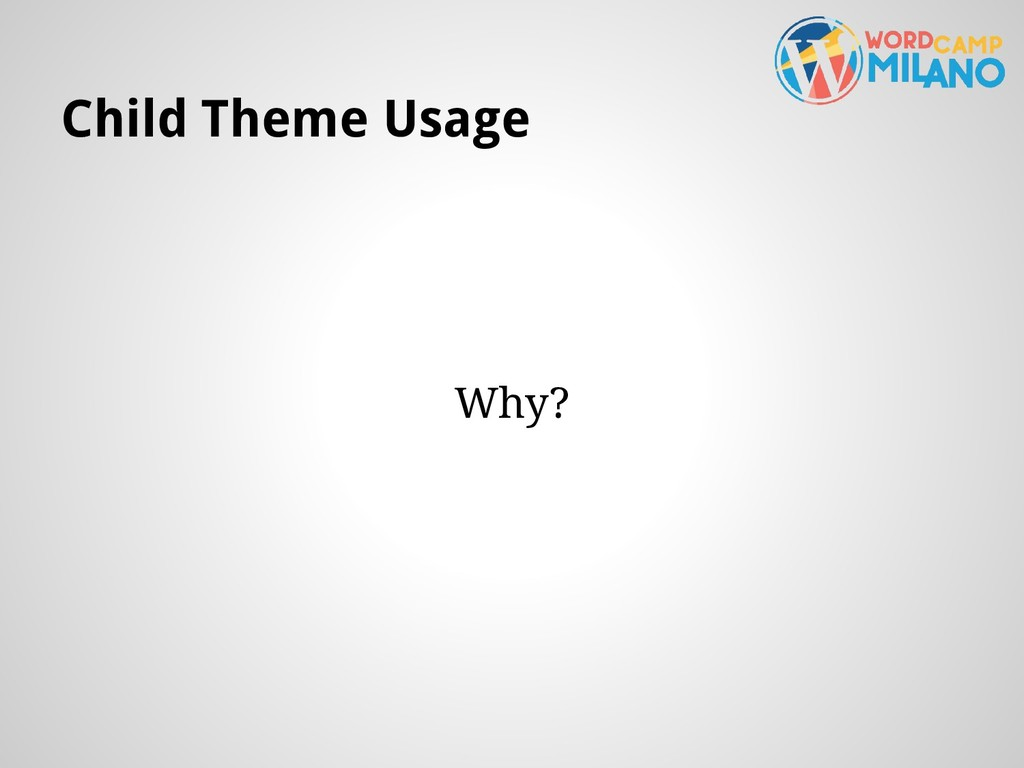 Child Theme Usage Why?