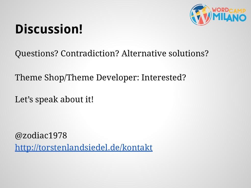 Discussion! Questions? Contradiction? Alternati...