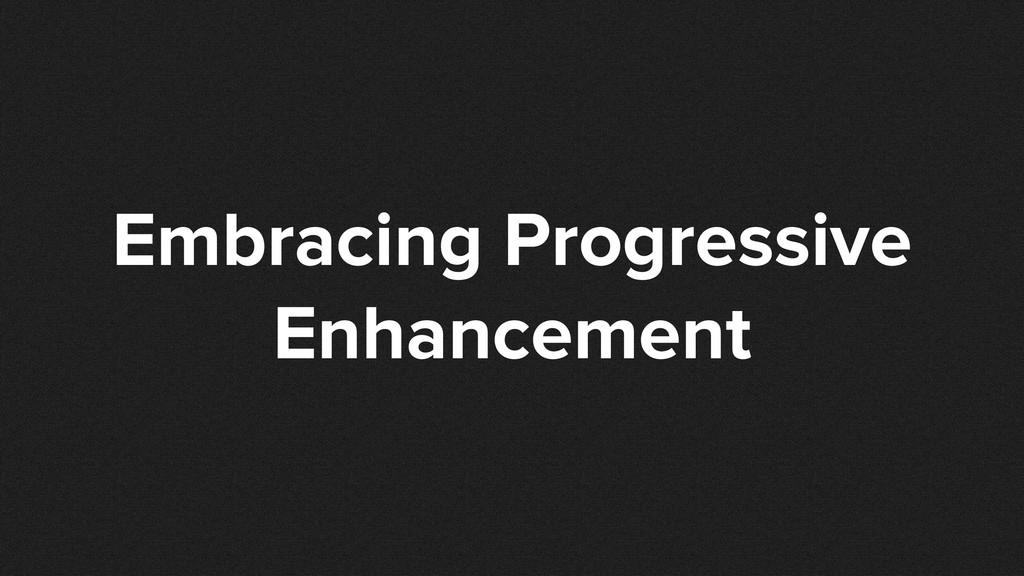 Embracing Progressive Enhancement