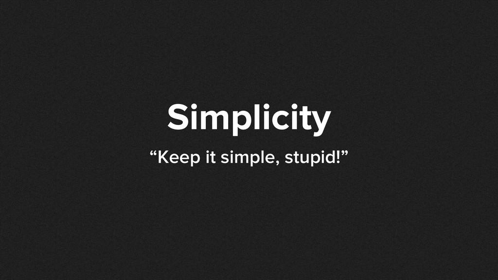 """Simplicity """"Keep it simple, stupid!"""""""