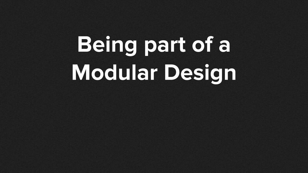 Being part of a Modular Design