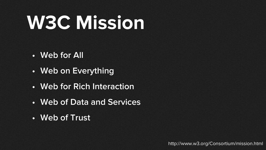 W3C Mission • Web for All • Web on Everything •...